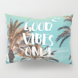 """""""Good Vibes Only."""" - Quote - Tropical Paradise Palm Trees Pillow Sham"""