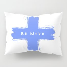 Be More Pillow Sham
