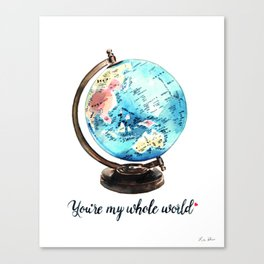 You're My Whole World Globe Canvas Print