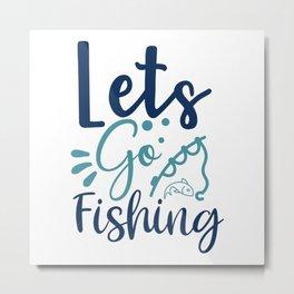 Lets Go Fishing-01_1 Metal Print
