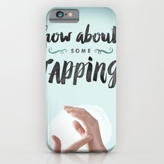 How About Some Tapping? iPhone 6s Slim Case