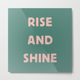 Rise and Shine motivational slogan in pink and green vintage letterpress Metal Print