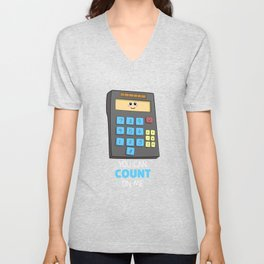 You Can Count On Me Cute Calculator Pun Unisex V-Neck