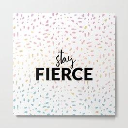 Stay : Fierce 1 Metal Print