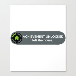 """ACHIEVEMENT UNLOCKED: I left the House"" Funny Quote Canvas Print"