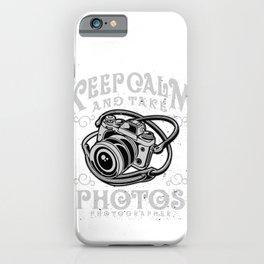 Photographer - Keep Calm And Take Photos iPhone Case