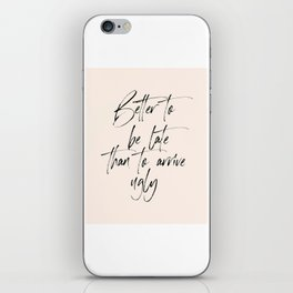 Better To Be Late Than To Arrive Ugly, Printable Art, Modern Wall Art. Gift Idea, Calligraphy iPhone Skin