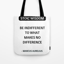 Stoic Quotes - Marcus Aurelius - Philosophical Inspiration - Be Indifferent to What Makes No Differe Tote Bag