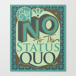 Say NO to the Status Quo Canvas Print