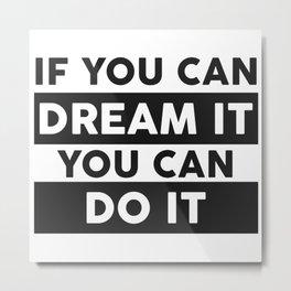 DREAM IT, DO IT Metal Print