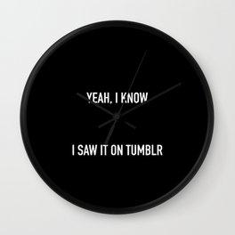 yeah, I know I saw it on Tumblr Wall Clock