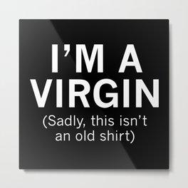 I'm A Virgin Metal Print