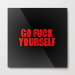 go fuck yourself funny sayinga and quotes Metal Print