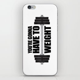 You're Gonna Have To Weight iPhone Skin