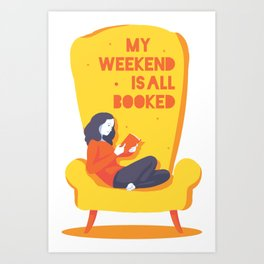My Weekend Is All Booked Bookworm Art Print