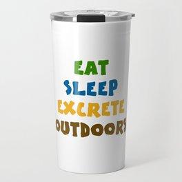 Eat Sleep Excrete Outdoors Travel Mug