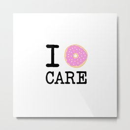 I doughnut care Metal Print