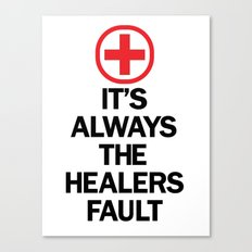 It's Always The Healers Fault Canvas Print