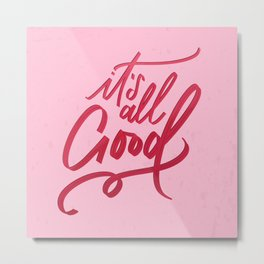 It's All Good - Positive Mantras - Lettering Quote Artwork Metal Print