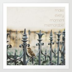 MAKE EVERY MOMENT MEMORABLE Art Print