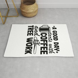 A Good Day Starts With Tree Work & Coffee Arborist Gift Rug