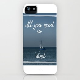 All You Need is Wind iPhone Case