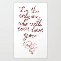I'm the only one who will ever love you Art Print