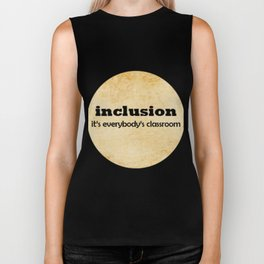 Great for all occassions Inclusion Tee It's everybody's classroom Biker Tank