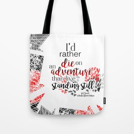 I'd rather die on an adventure than live standing still Tote Bag