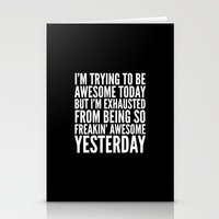 sayings Stationery Cards featuring I'M TRYING TO BE AWESOME TODAY, BUT I'M EXHAUSTED FROM BEING SO FREAKIN' AWESOME YESTERDAY (B&W) by CreativeAngel