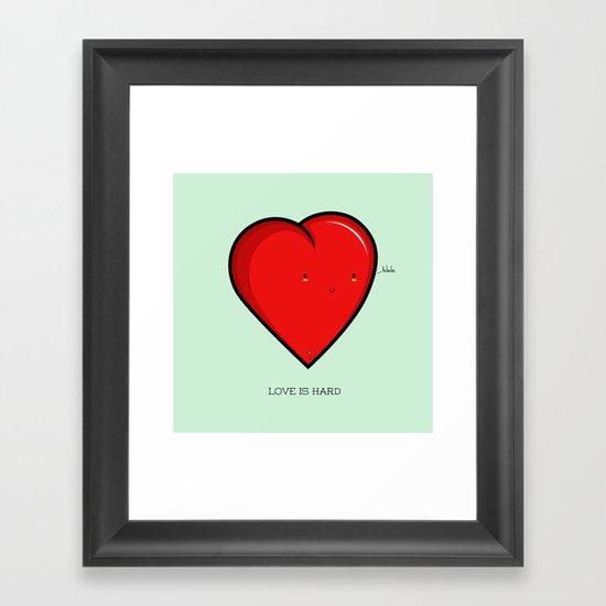 Love is hard... literally Framed Art Print