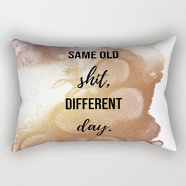 Same old shit, differant day - Movie quote collection Rectangular Pillow