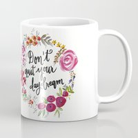 jenna kutcher Mugs featuring Don't Quit Your Day Dream - Floral Watercolor and Calligraphy  by Jenna Kutcher