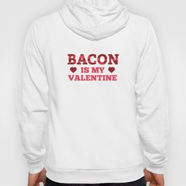 Bacon Is My Valentine Hoody