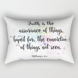 Faith is the assurance of things hoped for, the conviction of things not seen. Hebrews 11:1 Rectangular Pillow