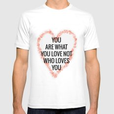 You Are What You Love, Not Who Loves You MEDIUM White Mens Fitted Tee