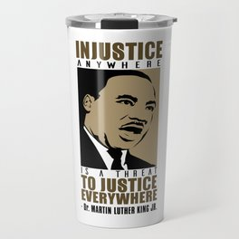 Martin Luther King Quote - Injustice Travel Mug