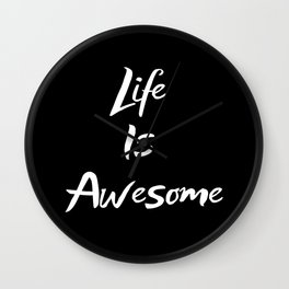 Life Is Awesome Wall Clock