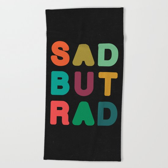Sad but Rad Beach Towel