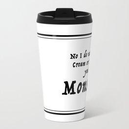 My coffee- You're a Monster Travel Mug