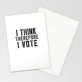 I Think Therefore I Vote Stationery Cards