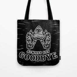 Always Say Goodbye - Black Tote Bag