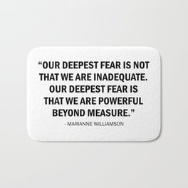 Our deepest fear is not that we are inadequate but that we are powerful beyond measure. Bath Mat