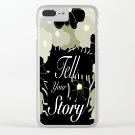 Tell Your Story Clear iPhone Case