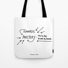 "Towards Mastery - Design #2 of the ""Words To Live By"" series Tote Bag"