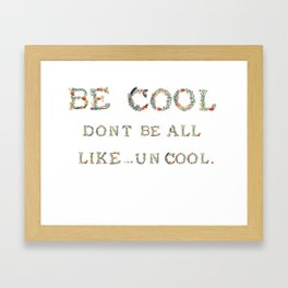Be Cool. Don't Be All Like...Uncool. Framed Art Print