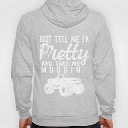 Just Tell Me I'm Pretty and Take Me Muddin Mudding Tee Hoody