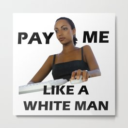 Pay me like a white man Metal Print