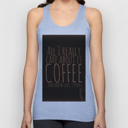 """All I care about is Coffee......and maybe like three people."" - Dark Unisex Tank Top"