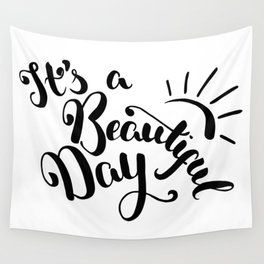 It's A Beautiful Day - Hand-drawn brush pen lettering. Modern calligraphy positive quote Wall Tapestry